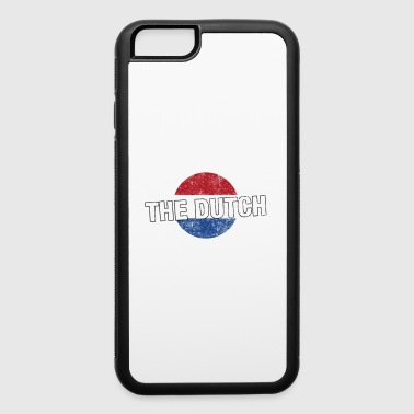 Have No Fear The Dutch Is Here - iPhone 6/6s Rubber Case