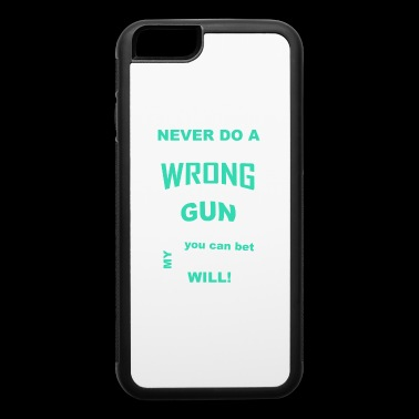 NEVER DO A GIRL LIKE ME WRONG IF I DON T HAVE GUN - iPhone 6/6s Rubber Case