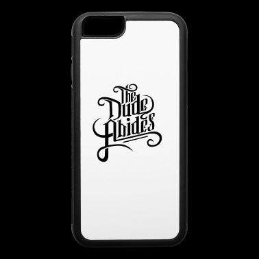 The Dude Abides - iPhone 6/6s Rubber Case