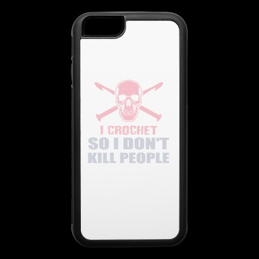 Funny Crochet Lover Don't Kill People - iPhone 6/6s Rubber Case