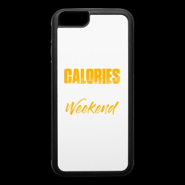 Calories Don't Count Over The Weekend - Calories - iPhone 6/6s Rubber Case