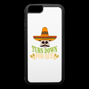 Turn Down Por Que Cinco De Mayo - iPhone 6/6s Rubber Case