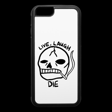 Live, Laugh, Die. - iPhone 6/6s Rubber Case