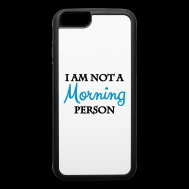 I am not a morning person - iPhone 6/6s Rubber Case