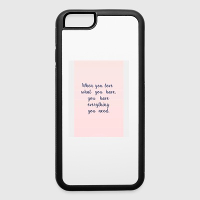 Love what you have - iPhone 6/6s Rubber Case