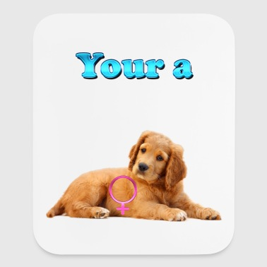 Your a Female Dog in Heat - Mouse pad Vertical