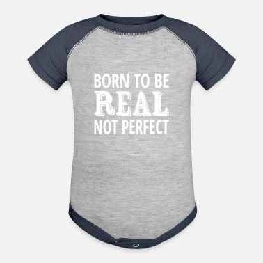 Not Perfect Born To Be Real Not Perfect - Baseball Baby Bodysuit