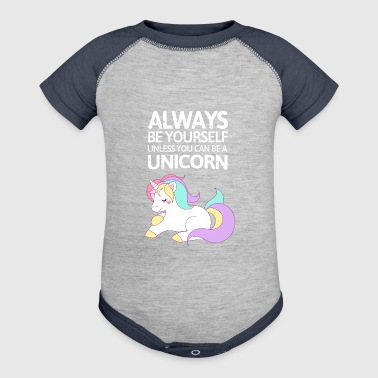 Always be youself unless you can be a unicorn! - Baby Contrast One Piece