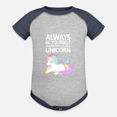Yourself Always be youself unless you can be a unicorn! - Baby Contrast One Piece