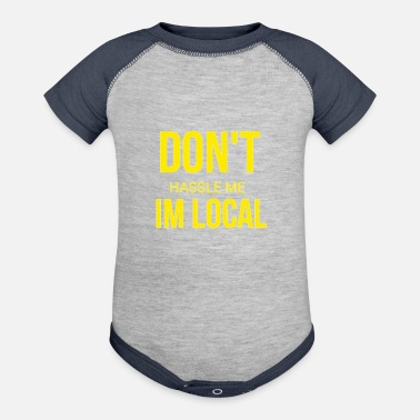 Hassel Free Dont hassel me I'm local - Baseball Baby Bodysuit