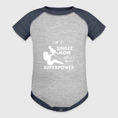 I M A SINGLE MOM WHAT S YOUR SUPERPOWER - Baby Contrast One Piece