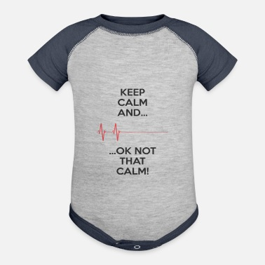 Keep Calm Keep calm and.. Ok not that calm - Contrast Baby Bodysuit