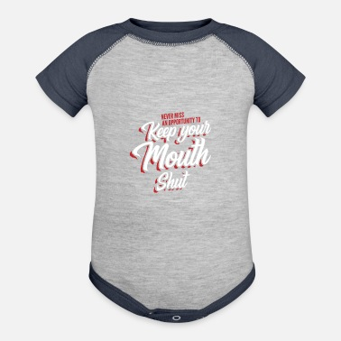 Mouth Shut Never miss an opportunity to keep your mouth shut - Contrast Baby Bodysuit