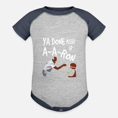 Done Ya done messed up Aaron - Baseball Baby Bodysuit