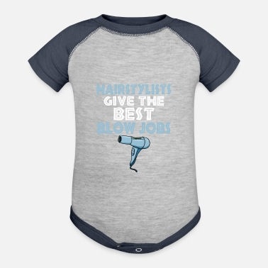 Job Hairstylists Give The Best Blow Jobs Funny T-Shirt - Baseball Baby Bodysuit