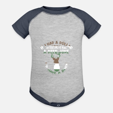 Deer Head If I had a Dollar for Everytime I ve heard a Deer - Baseball Baby Bodysuit