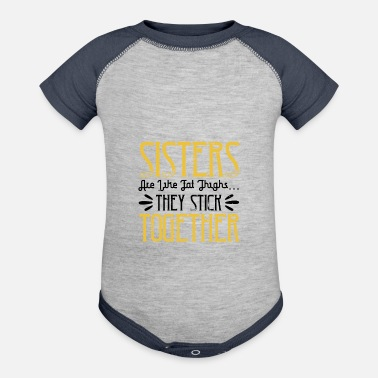Best Father Sisters are like fat thigh - Baseball Baby Bodysuit