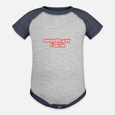 Sounds Gay Sounds Gay I'm In - Baseball Baby Bodysuit