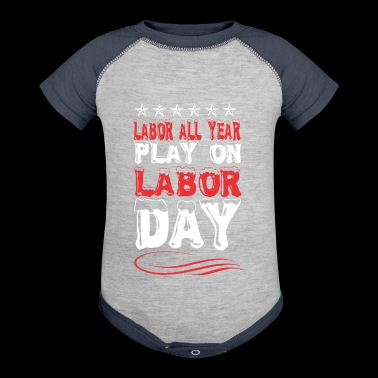Labor All Year Play On Labor Day - Baby Contrast One Piece