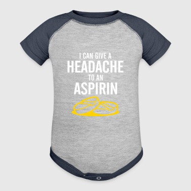 I Can Give A Headache To An Aspirin. - Baby Contrast One Piece