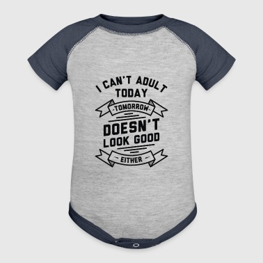 I Cant Adult Today Or Tomorrow - Baby Contrast One Piece