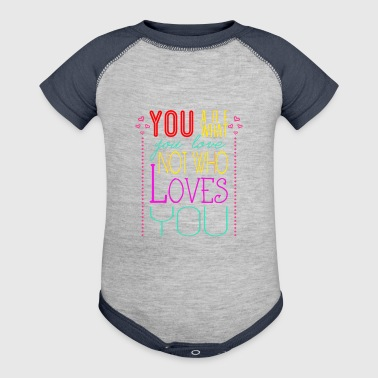 You are what you love not who loves you - Baby Contrast One Piece