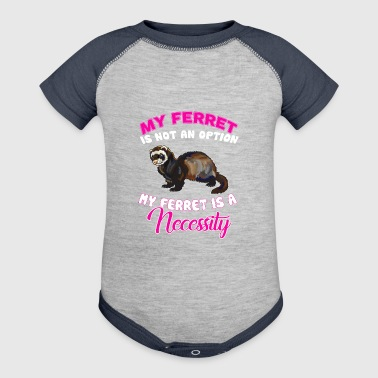 My Ferret Is Not An Option Ferret Is A Necessity - Baby Contrast One Piece