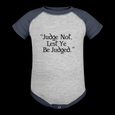 Judge Not Lest Ye Be Judged - Baby Contrast One Piece