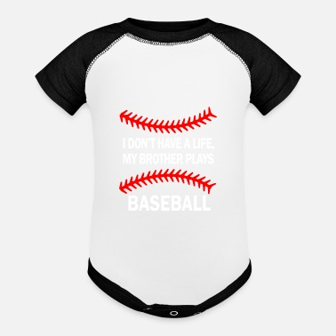 My Brother Plays Baseball I don't have a life my brother plays baseball - Baseball Baby Bodysuit