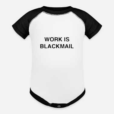 Ransom Work is blackmail - Baseball Baby Bodysuit