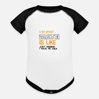 Without A day without math is like just kidding Geschenk - Baseball Baby Bodysuit