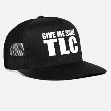 Tlc give me some tlc - Trucker Cap