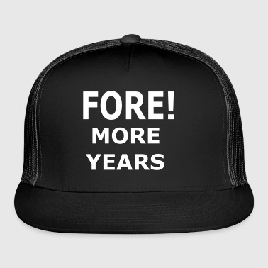 Fore More Years Trump Golf Joke Slogan - Trucker Cap