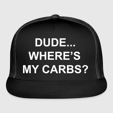 DUDE..WHERE'S MY CARBS? - Funny Diet Slogan - Trucker Cap