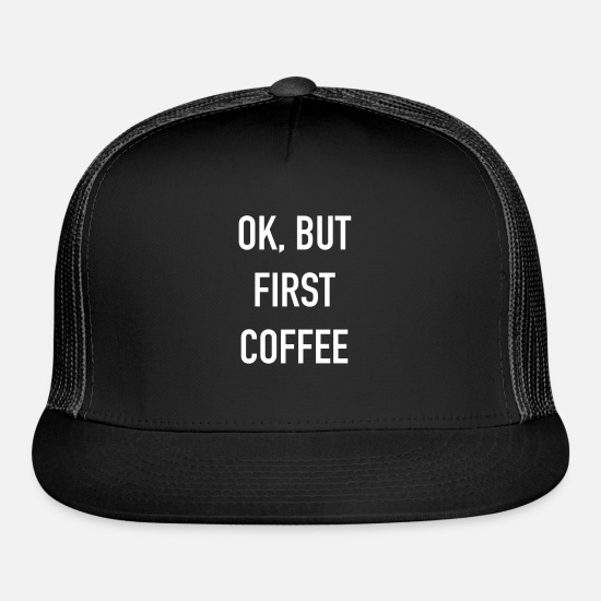 Ok Caps - ok but first coffee - Trucker Cap black/black
