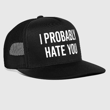 Hate You Funny Quote - Trucker Cap