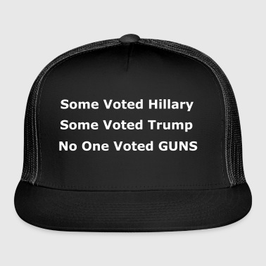 No One Voted GUNS Gun Control Slogan - Trucker Cap