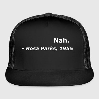 Rosa Parks, 1955 Quotation Civil Rights Freedom  - Trucker Cap