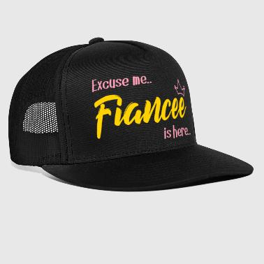 excuse me fiancee is here - Trucker Cap