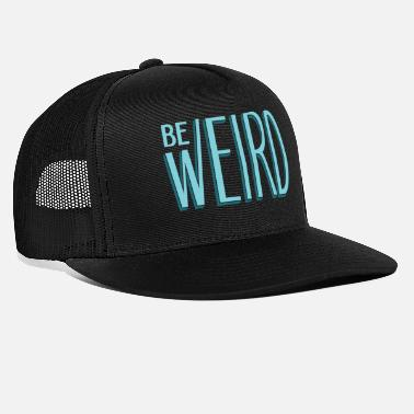 Weird Be Weird - Trucker Cap