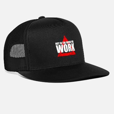 Mood not in the mood for work - Trucker Cap