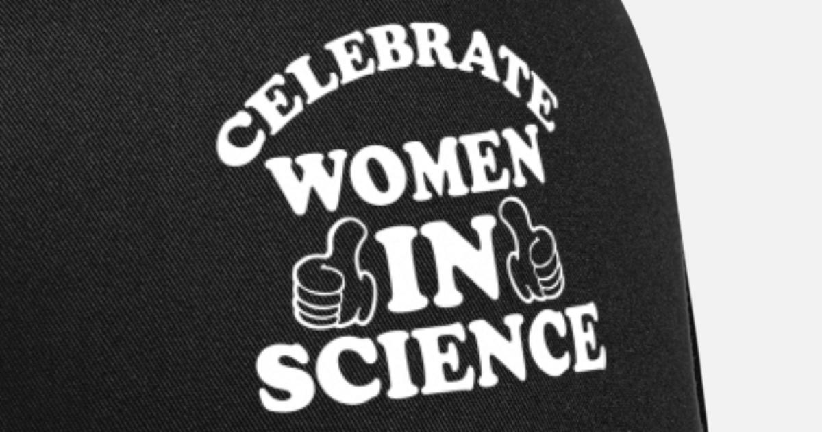 98be2fa6 Celebrate Women In Science T-Shirt Scientist Tee Trucker Cap | Spreadshirt