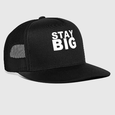 stay big fashion slogan Tshirt - Trucker Cap