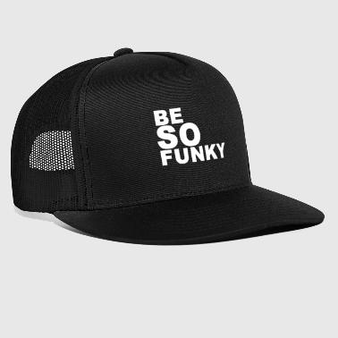 be so funky cool slogans - Trucker Cap