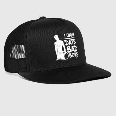 I only Date Bad Boys - Trucker Cap