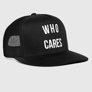 Cool Who Cares Funny Quote - Trucker Cap