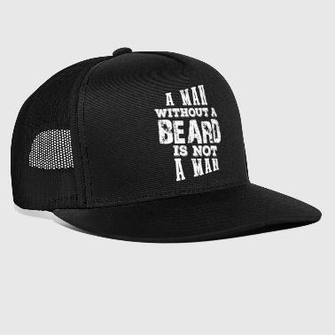 A Man Without A Beard Is Not A man - Trucker Cap