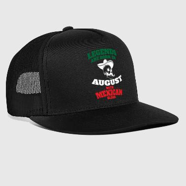 Mexican Legends Are Born In August - Trucker Cap