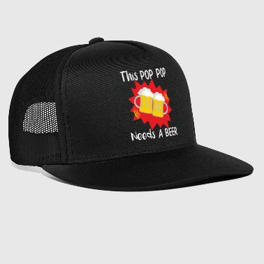 Pop Pop Pop This Pop Pop Needs a Beer - Trucker Cap