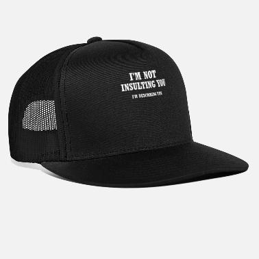 Insult Im Not Insulting You - Trucker Cap